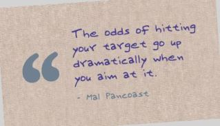 action-quotes-the-odds-of-hitting-your-target-go-up-dramatically-when-you-aim-at-it-mal-pancoast