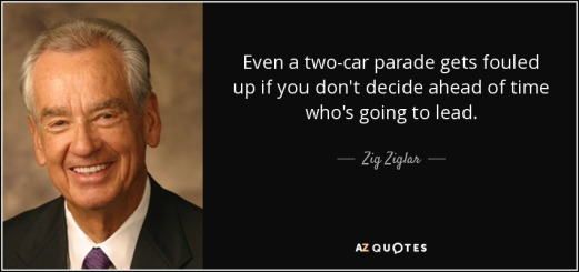 Zig-Ziglar-Quote-Even-a-two-car-parade-gets-fouled-up-if-you-don-t